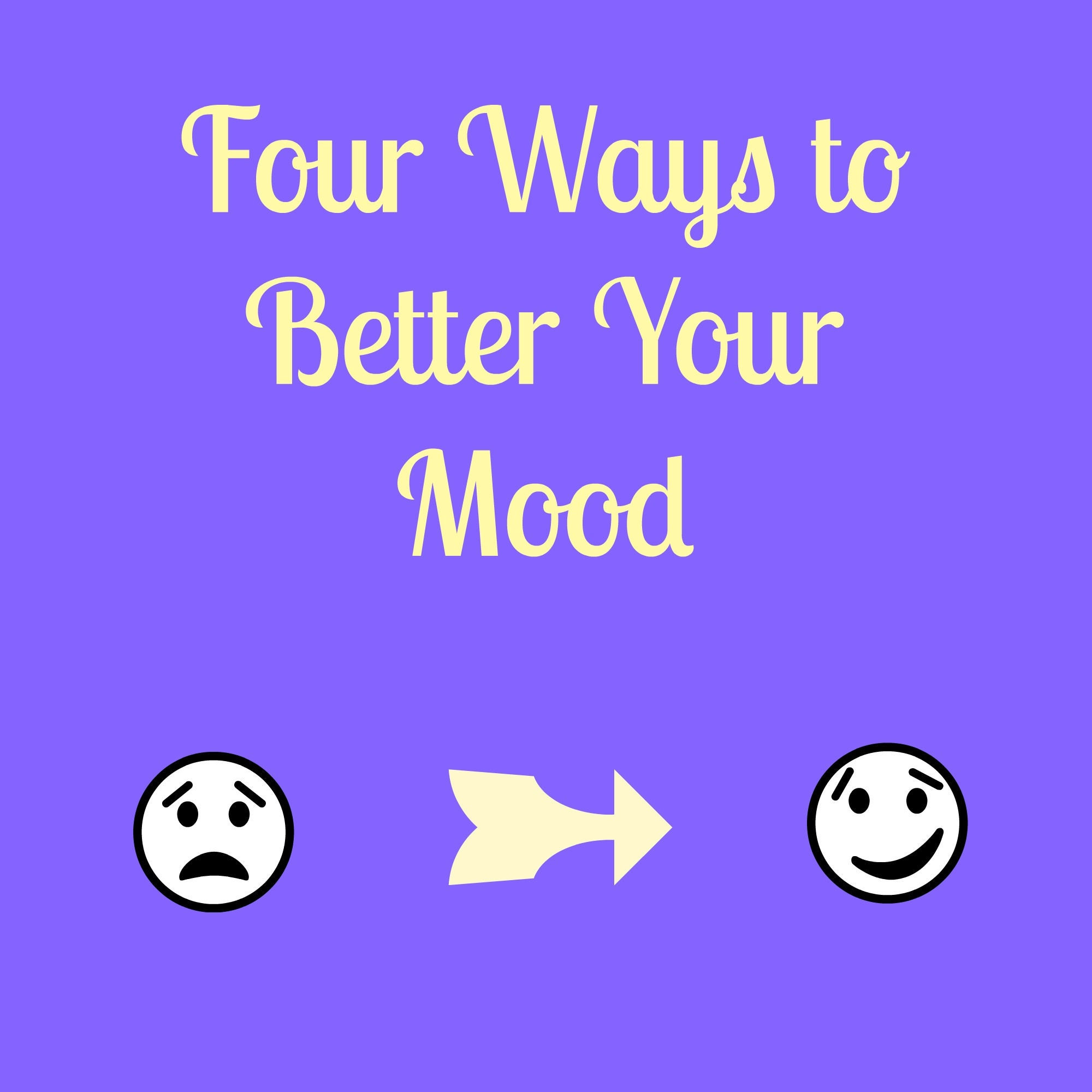 Four Ways To Better Your Mood