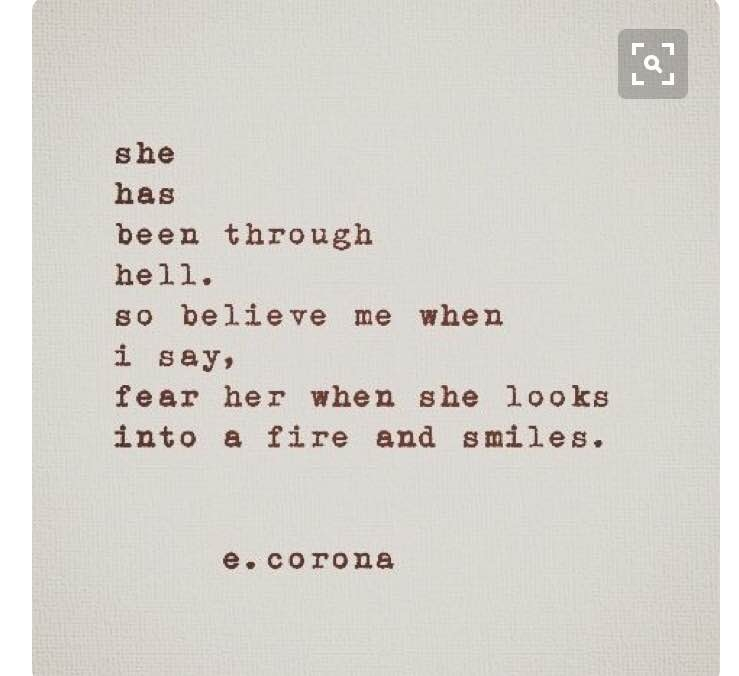 She has been through hell. So believe me when I say, fear her when she looks into a fire and smiles.