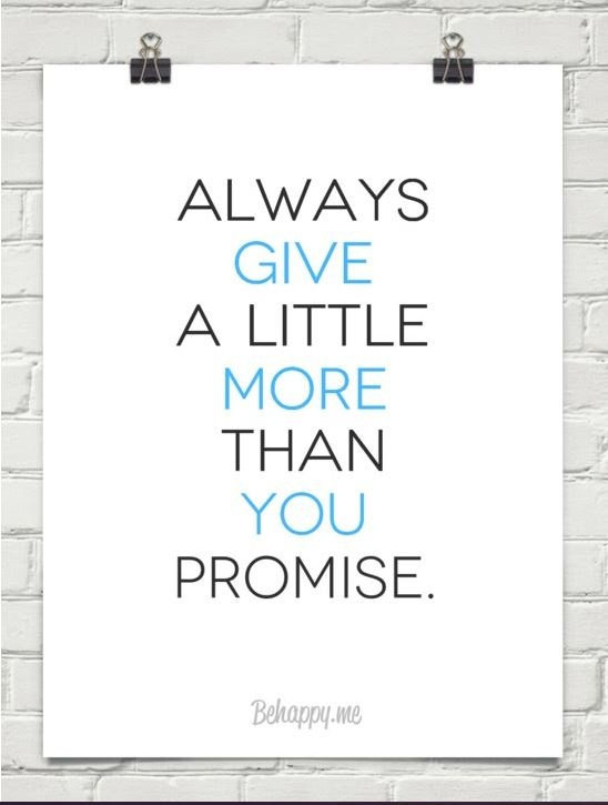 Always give a little more than you promise