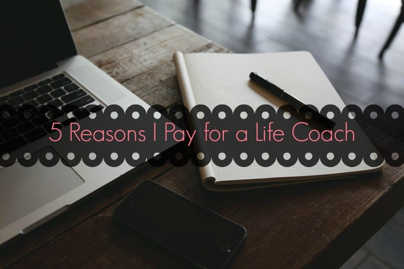 5 reasons i pay for a life coach