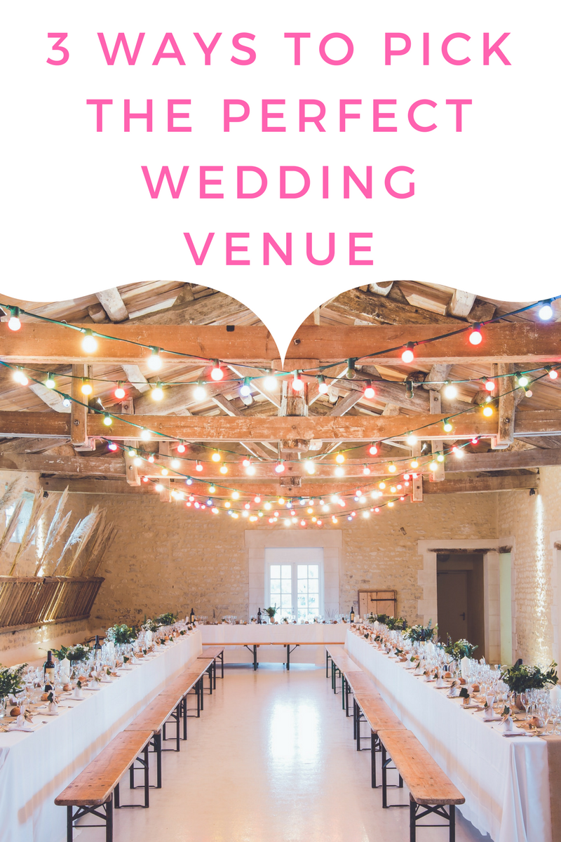 3 Ways to Pick the Perfect Wedding Venue