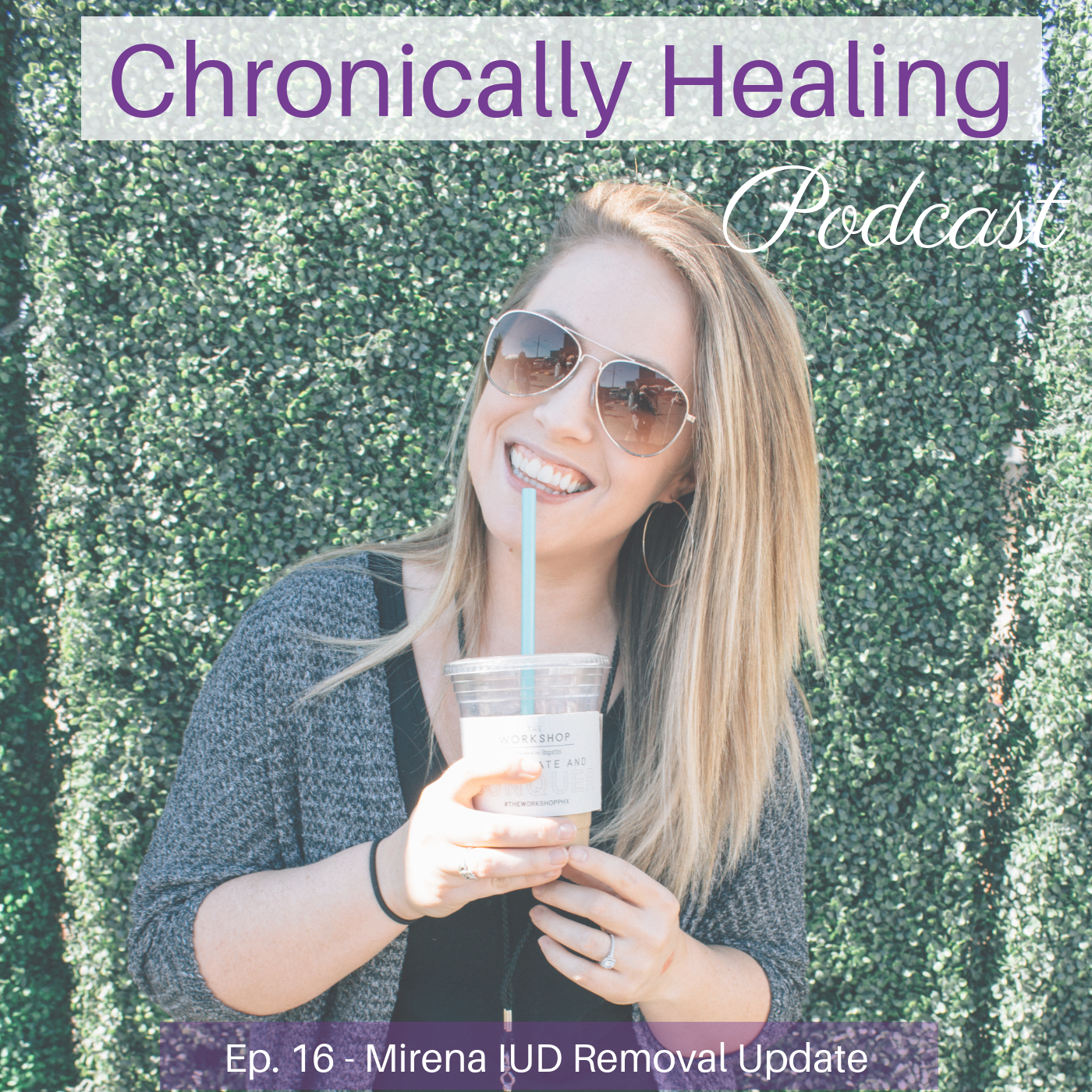Chronically Healing Podcast Ep. 16 – Mirena IUD Removal Update with Jessie