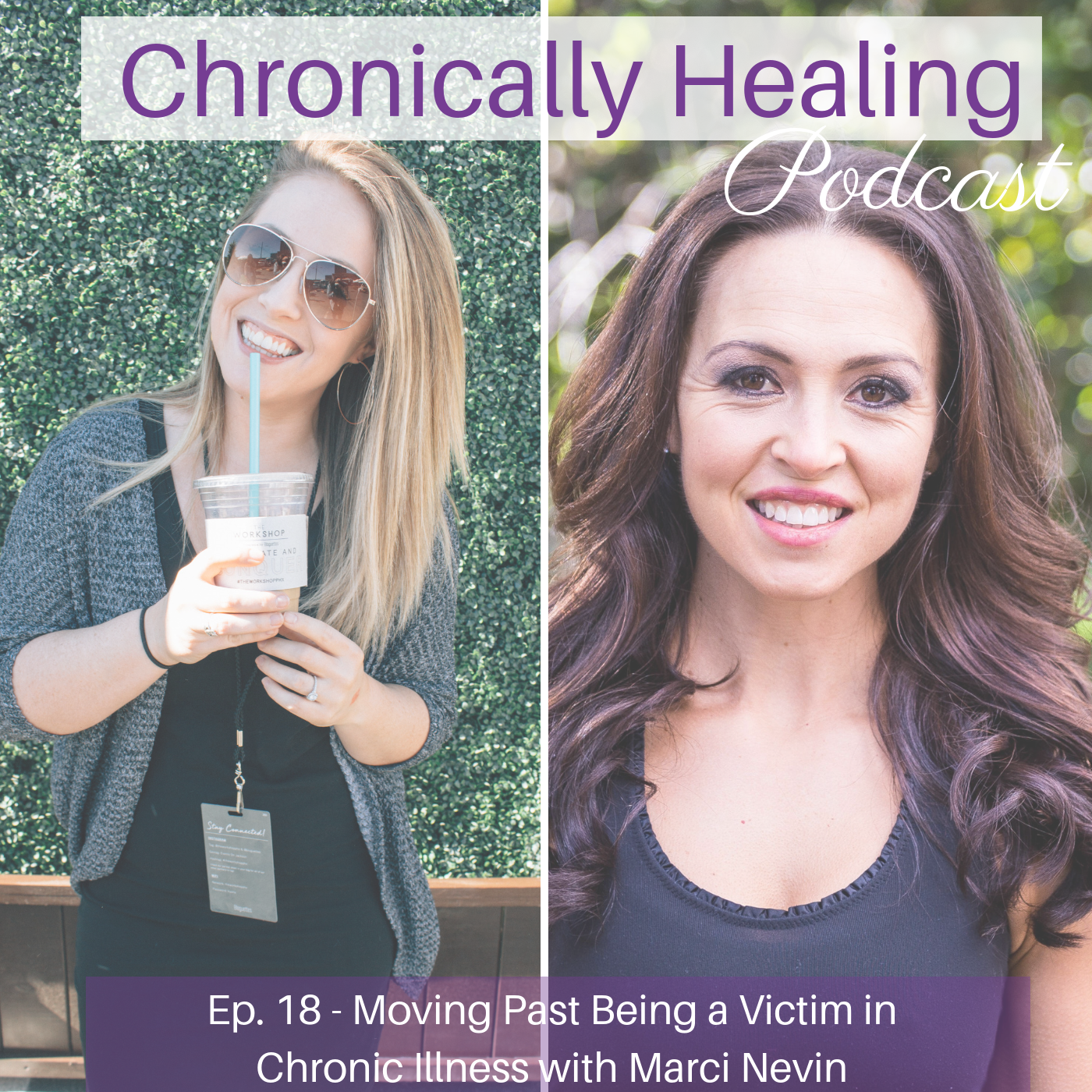 Chronically Healing Podcast Ep. 18 – Moving Past Being a Victim in Chronic Illness with Marci Nevin