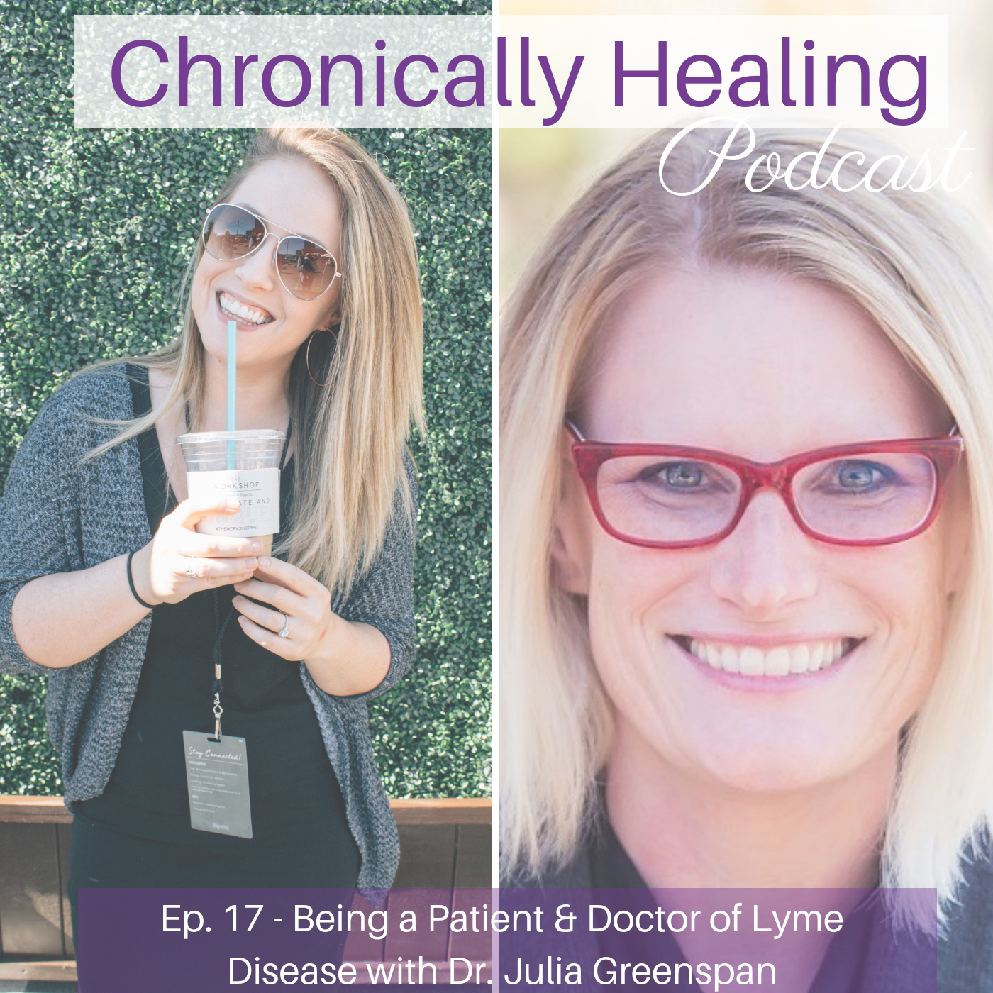 Chronically Healing Podcast Ep. 17 – Being a Patient & Doctor of Lyme Disease with Dr. Julia Greenspan